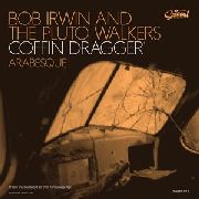 IRWIN, BOB -& THE PLUTO WALKERS- - COFFIN DRAGGER/ARABESQUE