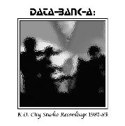 DATA-BANK-A - K.O. CITY STUDIO RECORDINGS 1981-85