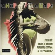 VARIOUS - CHOP CHOP! (EXOTIC BLUES & RHYTHM,