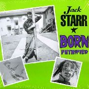 STARR, JACK - BORN PETRIFIED