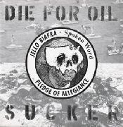 BIAFRA, JELLO - DIE FOR OIL SUCKER