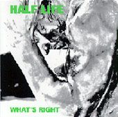 HALF LIFE - WHAT'S RIGHT