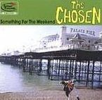CHOSEN - SOMETHING FOR THE WEEKEND