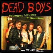 DEAD BOYS - YOUNGER, LOUDER, SNOTTIER!
