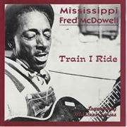 MCDOWELL, MISSISSIPPI FRED - TRAIN I RIDE