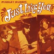 PUGSLEY MUNION - JUST LIKE YOU