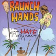 RAUNCH HANDS - GOT HATE IF YOU WANT IT!