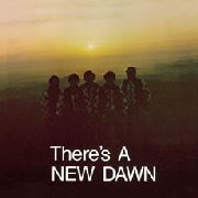 NEW DAWN - THERE'S A NEW DAWN (IT)
