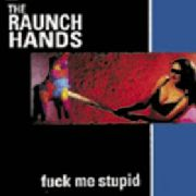 RAUNCH HANDS - FUCK ME STUPID