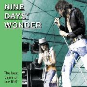 NINE DAYS WONDER - BEST YEARS OF OUR LIFE?
