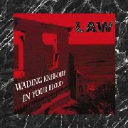 LAW - WADING KNEE-DEEP IN YOUR BLOOD