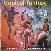 MAGNE, MICHEL -& HIS ORCHESTRA- - TROPICAL FANTASY