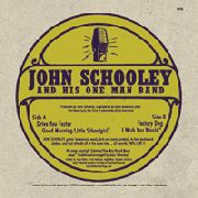 SCHOOLEY, JOHN -& HIS ONE MAN BAND- - DRIVE YOU FASTER