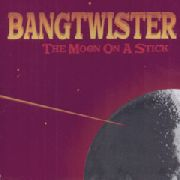 BANGTWISTER - THE MOON ON A STICK