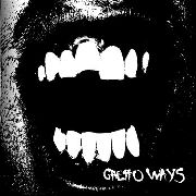GHETTO WAYS - GHETTO WAYS