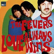 FEVERS - LOVE ALWAYS WINS