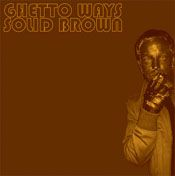 GHETTO WAYS - SOLID BROWN