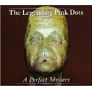 LEGENDARY PINK DOTS - A PERFECT MYSTERY