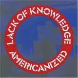 LACK OF KNOWLEDGE - AMERICANIZED