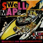 SWELL MAPS - WASTRELS & WHIPPERSNAPPERS