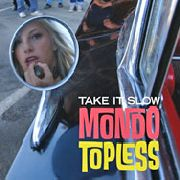 MONDO TOPLESS - TAKE IT SLOW