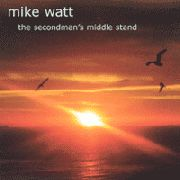 WATT, MIKE - THE SECONDMAN'S MIDDLE STAND (+DVD)