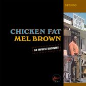 BROWN, MEL - CHICKEN FAT