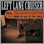 LEFT LANE CRUISER - BRING YO' ASS TO THE TABLE