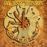JOHNSON, JAY JESSE - I'VE GOT AN AX TO GRIND