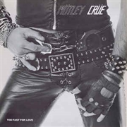 MOTLEY CRUE - TOO FAST FOR LOVE (180G)
