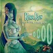 KAVA KON - TIKI FOR THE ATOMIC AGE