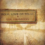 HARRISON, G.R. - GOLD, LOVE OR TRUST