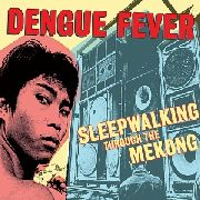 DENGUE FEVER - SLEEPWALKING THROUGH THE MEKONG (+DVD)