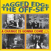 JAGGED EDGE AKA THE OFF-SET - A CHANGE IS GONNA COME