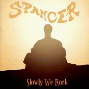 SPANCER - SLOWLY WE ROCK