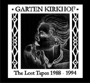 GARTEN KIRKHOF - LOST TAPES 1988-1994