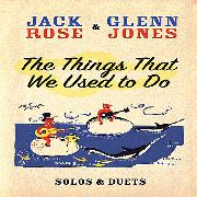 ROSE, JACK -& GLENN JONES- - THE THINGS THAT WE USED TO DO