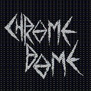 CHROME DOME - CHROME DOME
