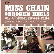 MISS CHAIN & THE BROKEN HEELS - ON A BITTER SWEET RIDE