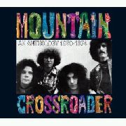 MOUNTAIN - CROSSROADER: AN ANTHOLOGY '70-'74