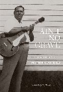 ELY, BROTHER CLAUDE - AIN'T NO GRAVE (+BOOK)