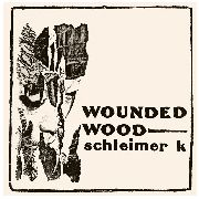 SCHLEIMER K - WOUNDED WOOD