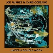 MCPHEE, JOE -& CHRIS CORSANO- - UNDER A DOUBLE MOON
