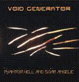 VOID GENERATOR - PHANTOM HELL AND SOAR ANGELIC