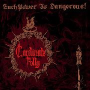 CARDINALS FOLLY - SUCH A POWER IS DANGEROUS