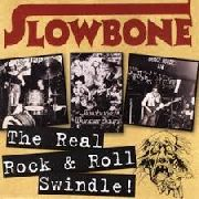 SLOWBONE - THE REAL ROCK & ROLL SWINDLE
