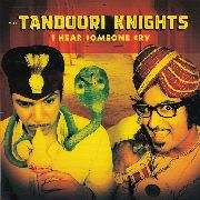 TANDOORI KNIGHTS - I HEAR SOMEONE CRY
