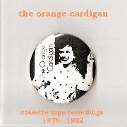 ORANGE CARDIGAN - CASSETTE TAPE RECORDINGS 1979-1982