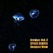 SPACE DEBRIS - ARCHIVE, VOL. 3: DEEPEST VIEW