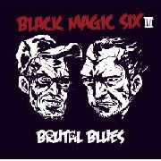 BLACK MAGIC SIX - BRUTAL BLUES